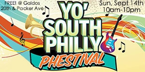 Yo' South Philly Phestival - Sunday Sept 14, 2014 10a to 10p